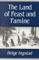 Cover of: The Land of Feast and Famine | Helge Ingstad