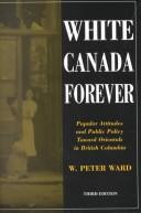 Cover of: White Canada Forever | W. Peter Ward