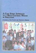 Cover of: A Case Study Approach to a Multi-Cultural Mosaic in Education (Mellen Studies in Education) | James J. Van Patten