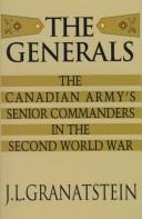 Cover of: The generals: the Canadian Army's senior commanders in the Second World War