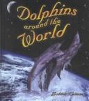 Cover of: Dolphins Around the World (Kalman, Bobbie, Dolphin Worlds.)
