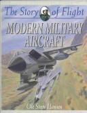 Cover of: Modern Military Aircraft (The Story of Flight, 6) | Ole Steen Hansen