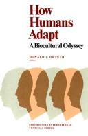 Cover of: How humans adapt | Donald J. Ortner, editor ; foreword by S. Dillon Ripley ; epilog by Wilton S. Dillon.