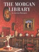 Cover of: The Morgan Library: an American masterpiece