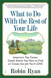 Cover of: What to do with the rest of your life: America's Top Career Coach Shows You How to Find or Create the Job You'll LOVE