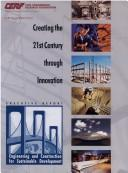 Cover of: Creating the 21st Century Through Innovation | Civil Engineering Research Association S
