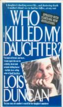 Cover of: Who killed my daughter?: The True Story of a Mother's Search for Her Daughter's Murderer