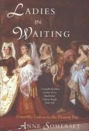 Cover of: Ladies-in-Waiting | Anne Somerset