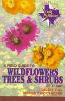 Cover of: A Field Guide to Wildflowers, Trees, and Shrubs of Texas (Gulf Publishing Field Guide Series) | Delena Tull