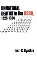 Cover of: Unnatural deaths in the USSR, 1928-1954 by Iosif G. Dyadkin