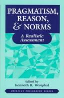 Cover of: Pragmatism, Reason, and Norms | Kenneth Westphal