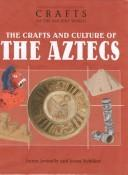 Cover of: The Crafts and Culture of the Ancient Aztecs (Crafts of the Ancient World) | Joann Jovinelly