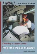 Cover of: Choosing a Career in the Pulp and Paper Industry (World of Work (New York, N.Y.).)