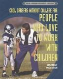 Cover of: Cool Careers Without College for People Who Love to Work With Children (Cool Careers Without College) |