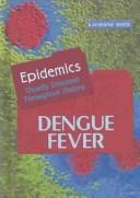 Cover of: Dengue Fever (Epidemics) |