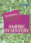 Cover of: Amebic Dysentery (Epidemics)
