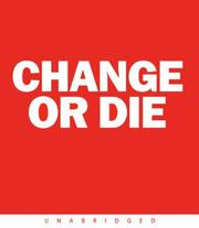 Cover of: Change or Die CD: The Three Keys to Change at Work and in Life