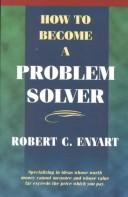 Cover of: How to Become a Problem Solver | Robert C. Enyart