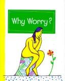 Cover of: Why Worry? (Charming Petites Series) | Beth Mende Conny