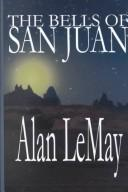 Cover of: The Bells of San Juan | Alan LeMay