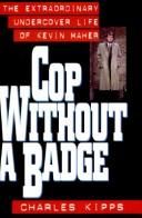 Cover of: Cop Without a Badge: The Extraordinary Undercover Life of Kevin Maher
