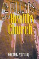 Cover of: Twelve Pillars of A Healthy Church