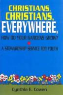 Cover of: Christians, Christians, everywhere, how do your gardens grow?