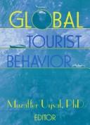 Cover of: Global Tourist Behavior (Monograph Published Simultaneously As the Journal of International Consumer Marketing , Vol 6, Nos 3/4) (Monograph Published Simultaneously ... Consumer Marketing , Vol 6, Nos 3/4) | Muzaffer Uysal