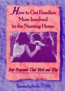 Cover of: How to Get Families More Involved in the Nursing Home | Tammy Labrake