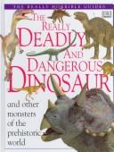 Cover of: The Really Deadly and Dangerous Dinosaur (Really Horrible Guides)