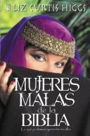 Cover of: Mujeres Malas De LA Biblia by Liz Curtis Higgs
