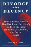 Cover of: Divorce with decency | Bradley A. Coates