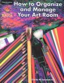 Cover of: How to Organize and Manage Your Art Room
