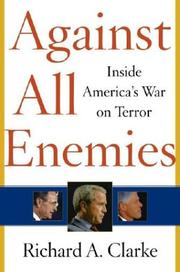 Against all enemies by Richard A. Clarke, Richard A. Clarke