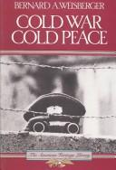 Cover of: Cold War, cold peace | Bernard A. Weisberger
