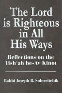 Cover of: The Lord is righteous in all His ways: reflections on the Tish'ah be-Av kinot