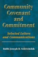 Cover of: Community, covenant, and commitment: selected letters and communications of Rabbi Joseph B. Soloveitchik