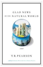 Cover of: Glad news of the natural world | T. R. Pearson