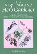 Cover of: The New England herb gardener | Patricia Turcotte