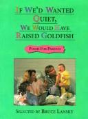 Cover of: If We'd Wanted Quiet, We Would Have Raised Goldfish