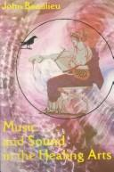 Cover of: Music and sound in the healing arts by John Beaulieu
