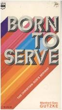 Cover of: Born to serve | Manford George Gutzke