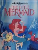 Cover of: Walt Disney pictures presents The Little Mermaid. |