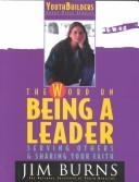 Cover of: The Word on Being a Leader: Serving Others & Sharing Your Faith (Pulse: Youth Builders Group Bible Studies) | Jim Burns