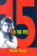 Cover of: 15 is the pits | Ruth Turk
