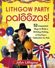 Cover of: Lithgow party paloozas: 52 Unexpected Ways to Make a Birthday, Holiday, or Any Day a Celebration for Kids