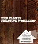 Cover of: The Family Creative Workshop (Volume 12 of 24 Volume Set) (Pasta to pinatas) | et al. Steven R. Schepp