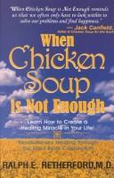 Cover of: When Chicken Soup Is Not Enough: Learn How to Create a Healing Miracle in Your Life