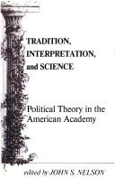 Cover of: Tradition, Interpretation, and Science: Political Theory in the American Academy (Suny Series in Politicsl Theory : Contemporary Issues) | John S. Nelson