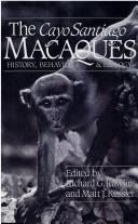 Cover of: The Cayo Santiago Macaques | Richard G. Rawlins